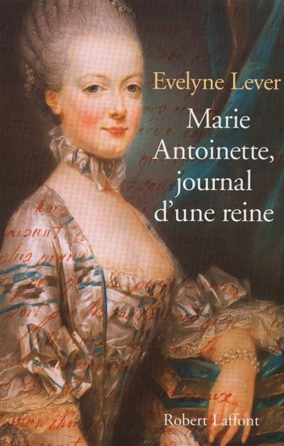 Marie-Antoinette, journal d'une reine   Lever, Evelyne, auteur