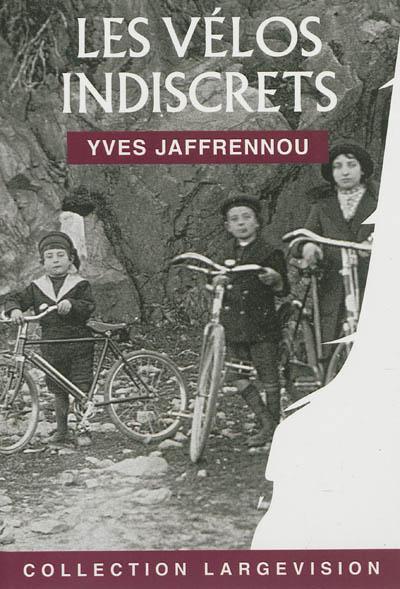 Les vélos indiscrets | Jaffrennou, Yves (1936-....)