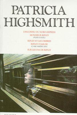 L' Inconnu du nord-express; Monsieur Ripley; Ripl. ey et les ombres; Ripley s'amuse; sur les pas de R. ipley | Highsmith, Patricia (1921-1995). Auteur