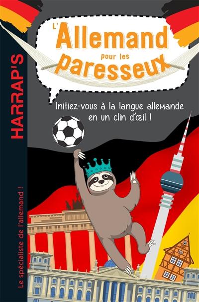 L'allemand pour les paresseux : initiez-vous à la langue allemande en un clin d'oeil !