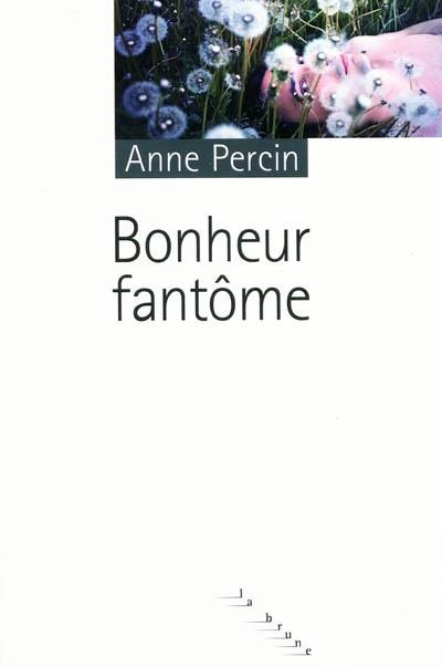 Bonheur fantôme / Anne Percin | Percin, Anne (1970-....). Auteur