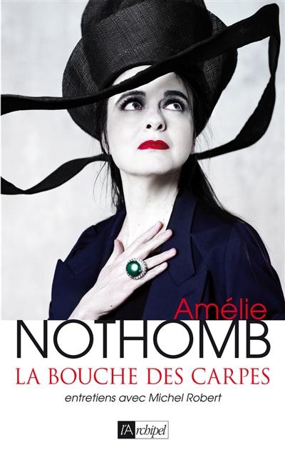 La bouche des carpes : entretiens avec Michel Robert / Amélie Nothomb | Nothomb, Amélie (1967-...). Auteur