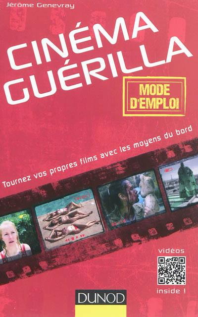 Cinéma guérilla : mode d'emploi / Jérôme Genevray   Genevray, Jérôme. Auteur