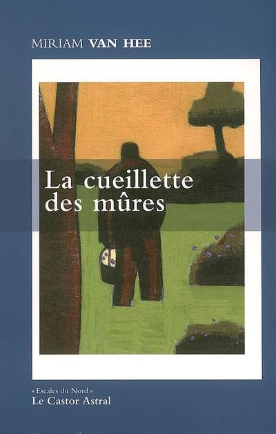 La Cueillette des mûres : poèmes / Miriam Van Hee | Van Hee, Miriam. Auteur