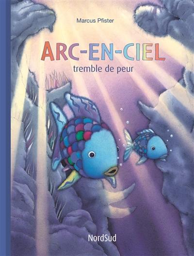 Arc-en-Ciel tremble de peur | Marcus Pfister (1960-....). Auteur