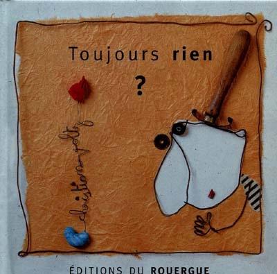 Toujours rien ? | Voltz, Christian (1967-....). Auteur