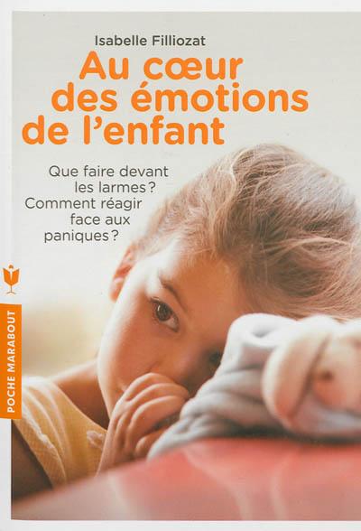 Au coeur des émotions de l'enfant : que faire devant les larmes ? Comment réagir face aux paniques ? | Filliozat, Isabelle. Auteur