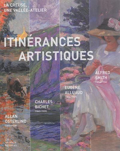La Creuse, une vallée-atelier : itinérances artistiques : Allan Osterlind (1855-1938), Charles Bichet (1863-1929), Eugène Alluaud (1866-1947), Alfred Smith (1854-1936)