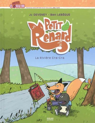 Petit Renard. 1, La rivière Cra-Cra | Deveney, Jean-Christophe (1977-....). Auteur