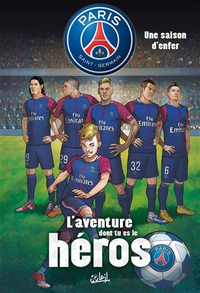 Paris Saint-Germain. Une saison d'enfer