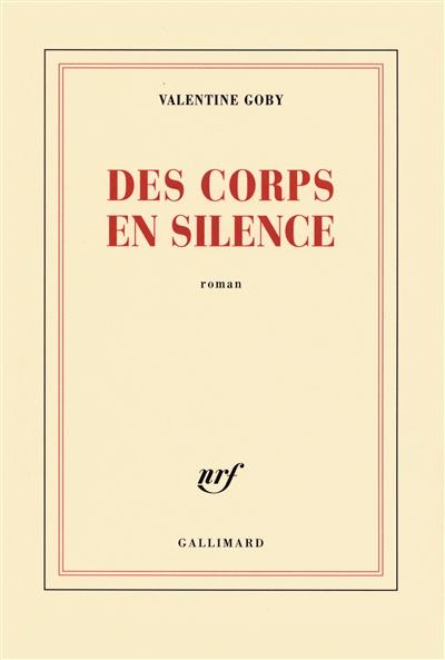 Des corps en silence / Valentine Goby   Goby, Valentine (1974-....). Auteur