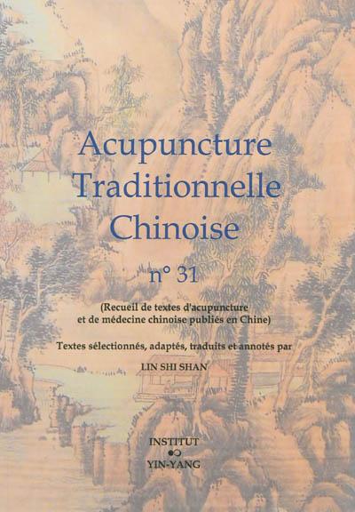Acupuncture traditionnelle chinoise : recueil de textes d'acupuncture et de médecine chinoise publiés en Chine. Vol. 31