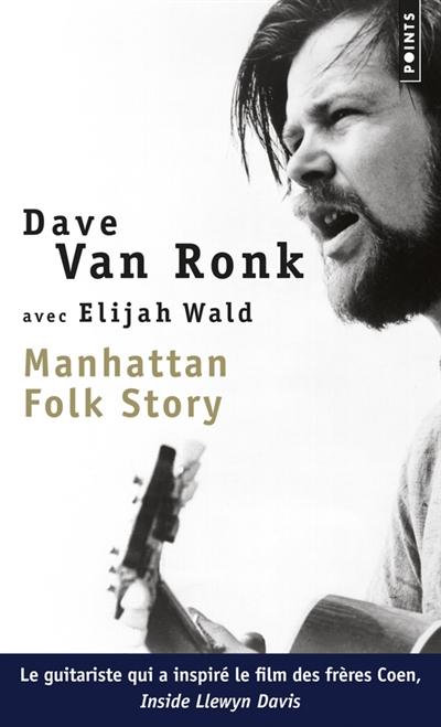Manhattan folk story : inside Dave Van Ronk / avec Elijah Wald | Van Ronk, Dave (1936-2002). Auteur