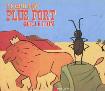 Le Grillon plus fort que le lion / un conte du Mexique raconté par Albena Ivanovitch-Lair | Ivanovitch-Lair, Albena. Auteur