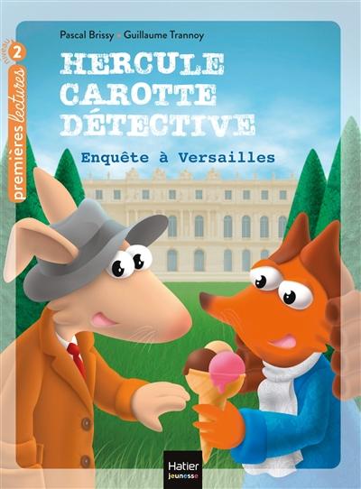 Hercule Carotte détective. Vol. 7. Enquête à Versailles : CP, CE1, 6-7 ans