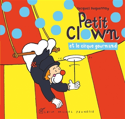 Petit clown et le cirque gourmand | Duquennoy, Jacques (1953-....). Auteur
