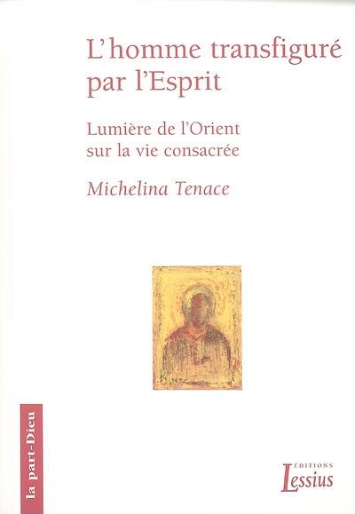 L'homme transfiguré dans l'Esprit : lumière de l'Orient sur la vie consacrée