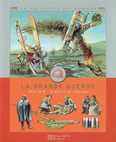 Grande Guerre (La) : 1914-1918 : le déclin de l'Europe | Miquel, Pierre. Auteur