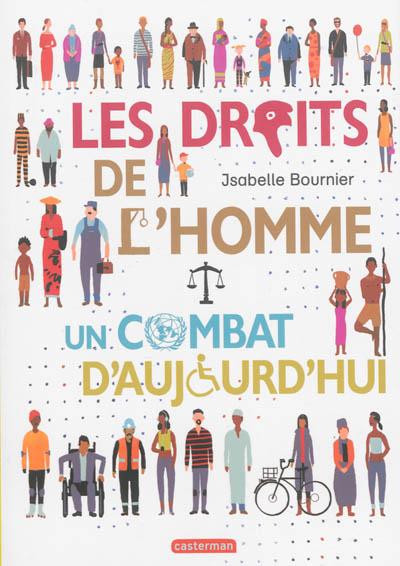 Les droits de l'homme, un combat d'aujourd'hui / texte, Isabelle Bournier   Bournier, Isabelle (1963-....). Auteur