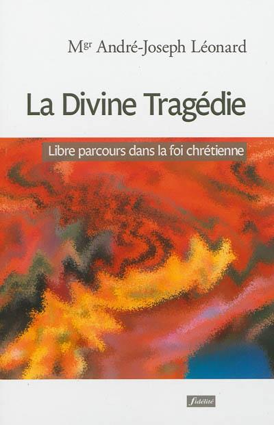 La divine tragédie : libre parcours dans la foi chrétienne