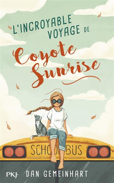 L'incroyable voyage de Coyote Sunrise / Dan Gemeinhart | Gemeinhart, Dan. Auteur