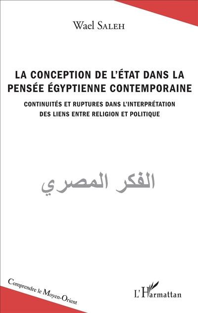La conception de l'Etat dans la pensée égyptienne contemporaine : continuités et ruptures dans l'interprétation des liens entre religion et politique