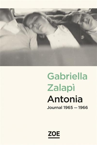 Antonia : journal 1965-1966 / Gabriella Zalapi | Zalapi, Gabriella. Auteur
