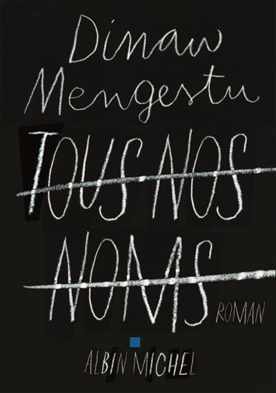 Tous nos noms : roman | Mengestu, Dinaw (1978-....). Auteur