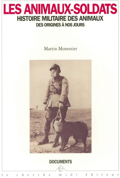 Les Animaux-soldats : histoire militaire des animaux des origines à nos jours   Monestier, Martin