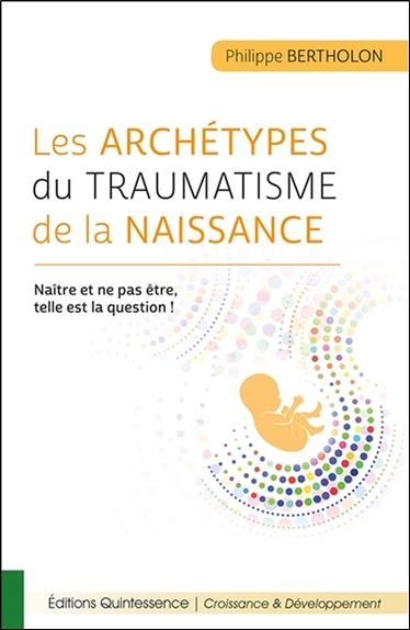 Les archétypes du traumatisme de la naissance : naître et ne pas être, telle est la question !