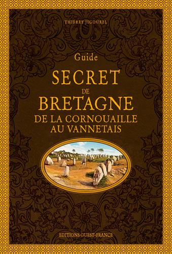 Guide secret de Bretagne : de la Cornouaille au Vannetais | Jigourel, Thierry (1960-....). Auteur