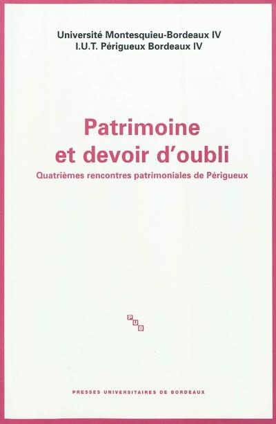 Patrimoine et devoir d'oubli / quatrièmes Rencontres patrimoniales de Périgueux, [2009]   Rencontres patrimoniales de Périgueux. 09, 2013. Auteur