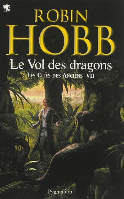 Le vol des dragons : Les Cités des Anciens tome 07 / Robin Hobb | Hobb, Robin (1952-....). Auteur
