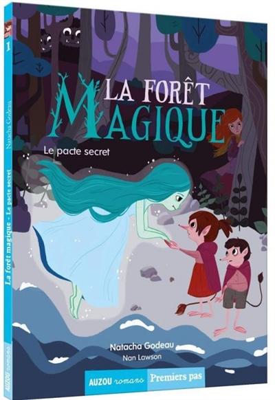 La forêt magique. Vol. 1. Le pacte secret