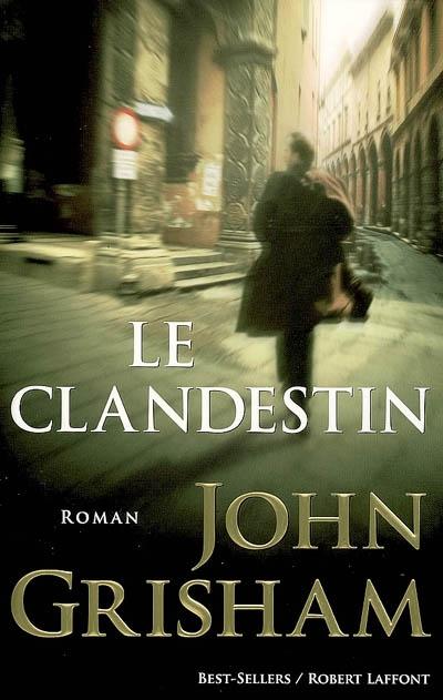 Le Clandestin : roman / John Grisham | Grisham, John (1955-....). Auteur
