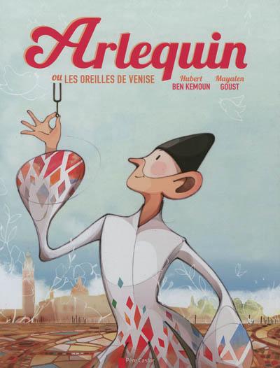 Arlequin ou Les oreilles de Venise   Ben Kemoun, Hubert (1958-....). Auteur