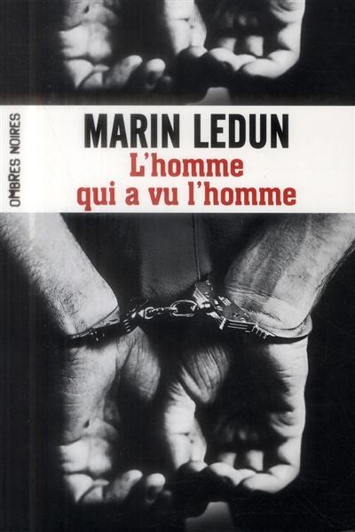 L' homme qui a vu l'homme : roman / Marin Ledun | Ledun, Marin (1975-....). Auteur