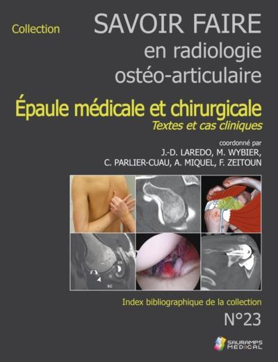 Savoir faire en radiologie ostéo-articulaire. Vol. 23. Epaule médicale et chirurgicale : textes et cas cliniques