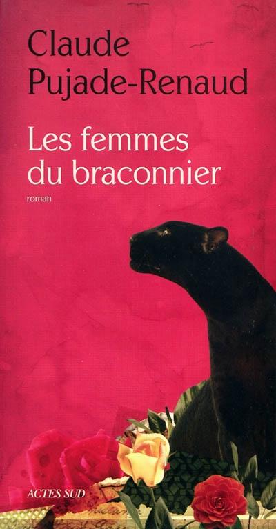 Les femmes du braconnier : roman / Claude Pujade-Renaud | Pujade-Renaud, Claude (1932-....). Auteur