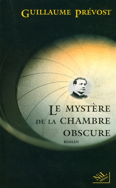 Le mystère de la chambre obscure / Guillaume Prévost   Prévost, Guillaume. Auteur