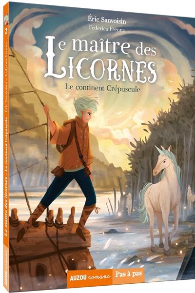 Le maître des licornes. Vol. 2. Le continent Crépuscule