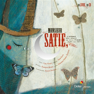Monsieur Satie, l'homme qui avait un petit piano dans la tête : fantaisie pour comédien et pianiste / texte Carl Norac | Norac, Carl (1960-....). Auteur