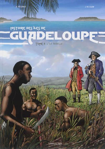 Histoire des îles de Guadeloupe. Vol. 2. L'île rebelle