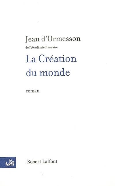 La création du monde / Jean d' Ormesson | Ormesson, Jean d'