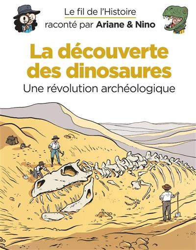 Le fil de l'histoire raconté par Ariane & Nino. Vol. 9. La découverte des dinosaures : une révolution archéologique