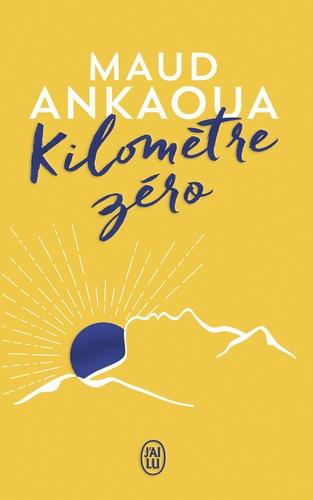 Kilomètre zéro : le chemin du bonheur | Ankaoua, Maud (1971-....). Auteur