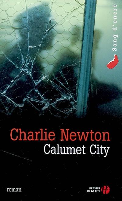 Calumet City : roman / Charlie Newton | Newton, Charlie. Auteur