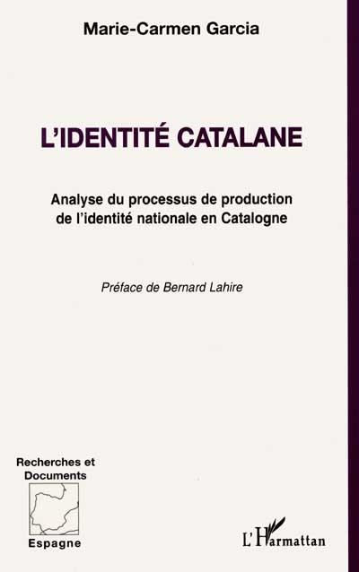 L'identité catalane : analyse du processus de production de l'identité nationale en Catalogne