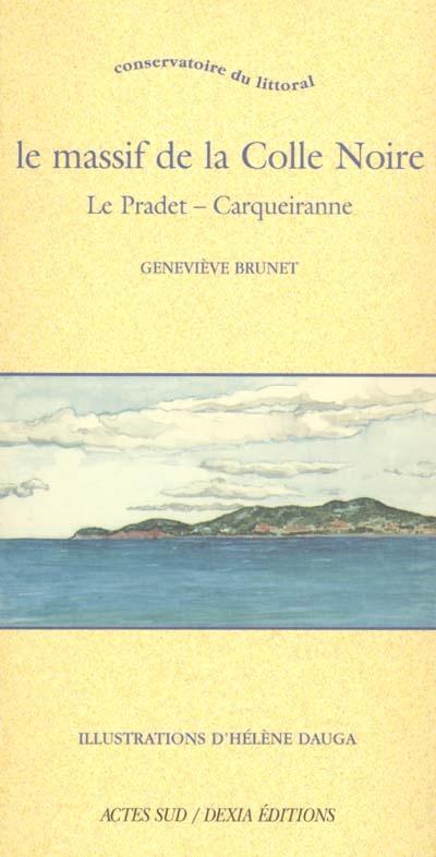 Le massif de la Colle Noire / texte Geneviève Brunet | Brunet, Geneviève. Auteur
