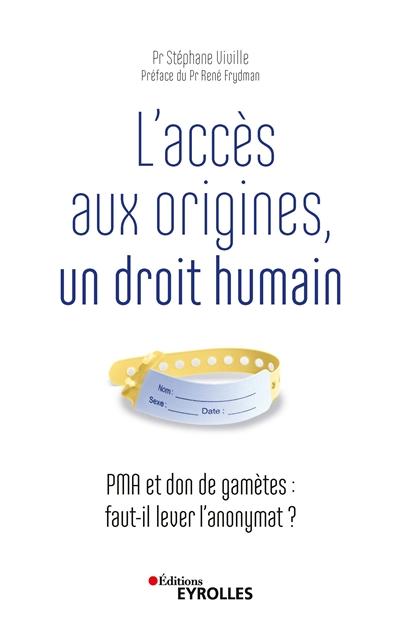 L'accès aux origines, un droit humain : PMA et don de gamètes : faut-il lever l'anonymat ?